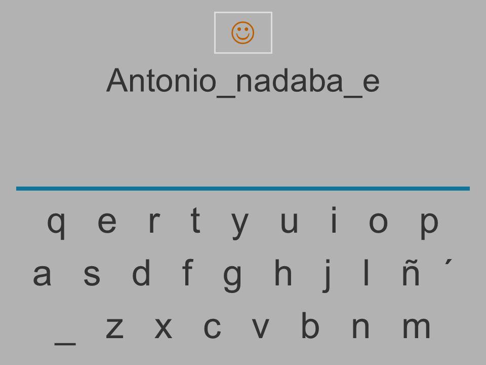 Antonio_nadaba_ _ z x c v b n m a s d f g h j l ñ ´ q e r t y u i o p