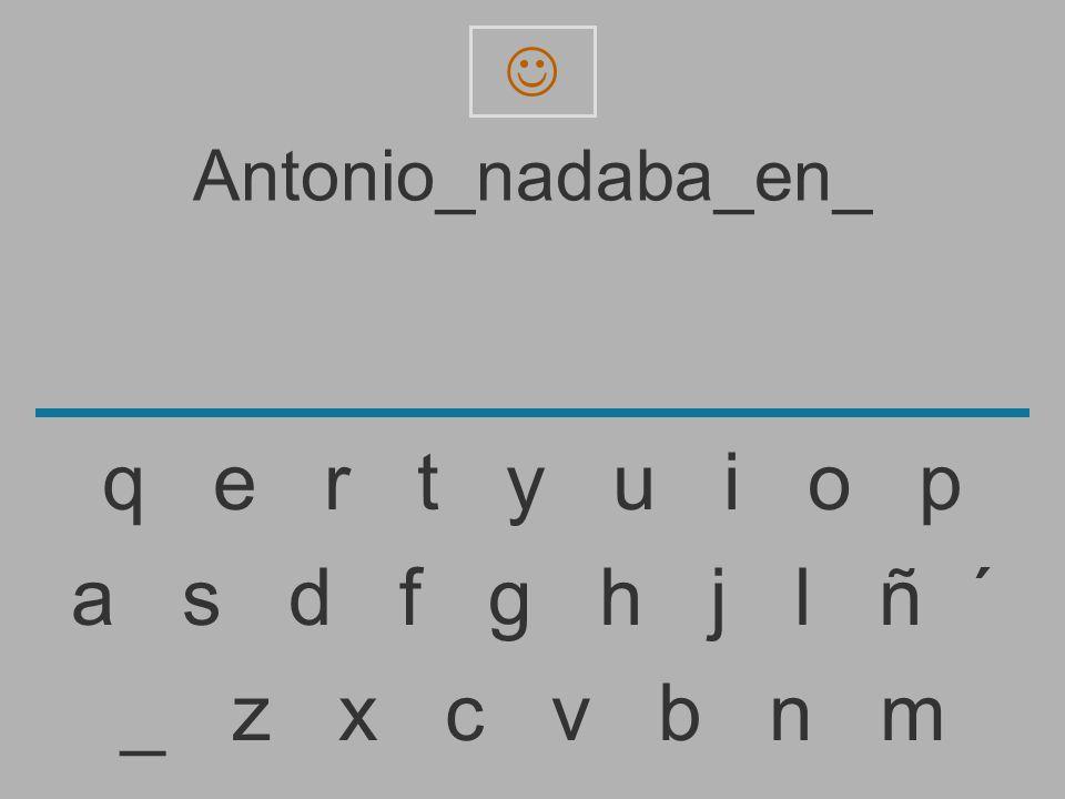 Antonio_nadaba_en _ z x c v b n m a s d f g h j l ñ ´ q e r t y u i o p