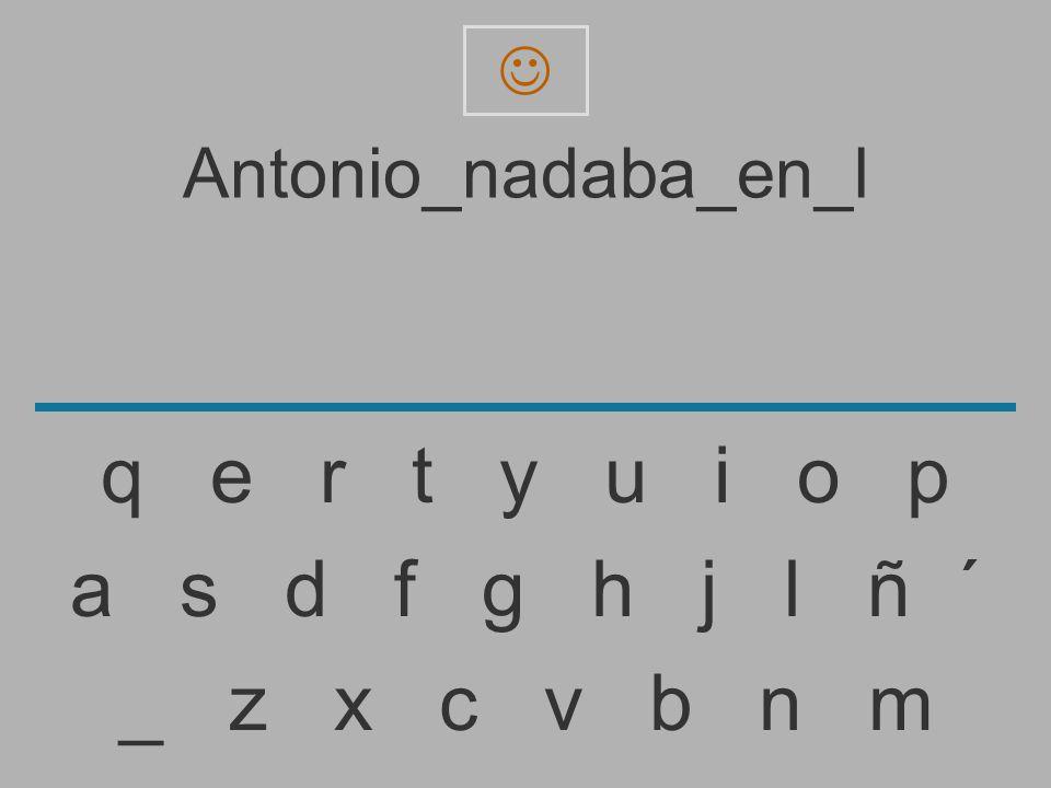 Antonio_nadaba_en_ _ z x c v b n m a s d f g h j l ñ ´ q e r t y u i o p