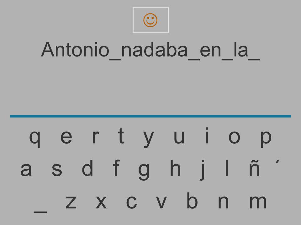 Antonio_nadaba_en_la _ z x c v b n m a s d f g h j l ñ ´ q e r t y u i o p