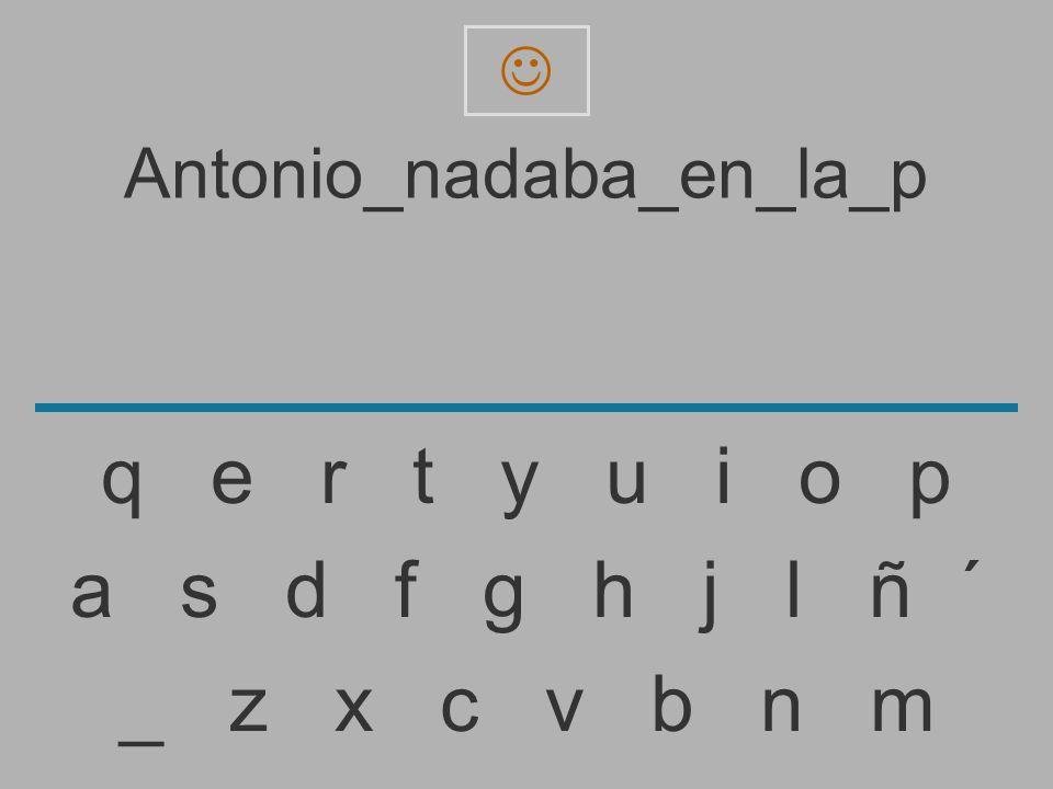 Antonio_nadaba_en_la_ _ z x c v b n m a s d f g h j l ñ ´ q e r t y u i o p