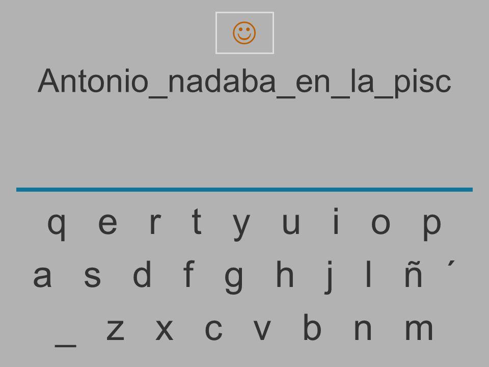 Antonio_nadaba_en_la_pis _ z x c v b n m a s d f g h j l ñ ´ q e r t y u i o p