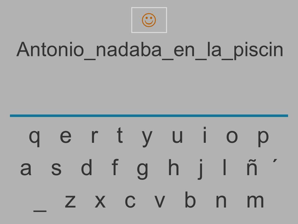 Antonio_nadaba_en_la_pisci _ z x c v b n m a s d f g h j l ñ ´ q e r t y u i o p