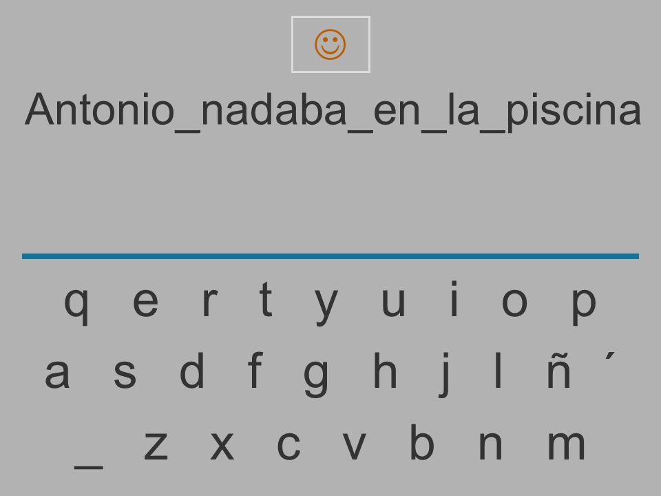Antonio_nadaba_en_la_piscin _ z x c v b n m a s d f g h j l ñ ´ q e r t y u i o p