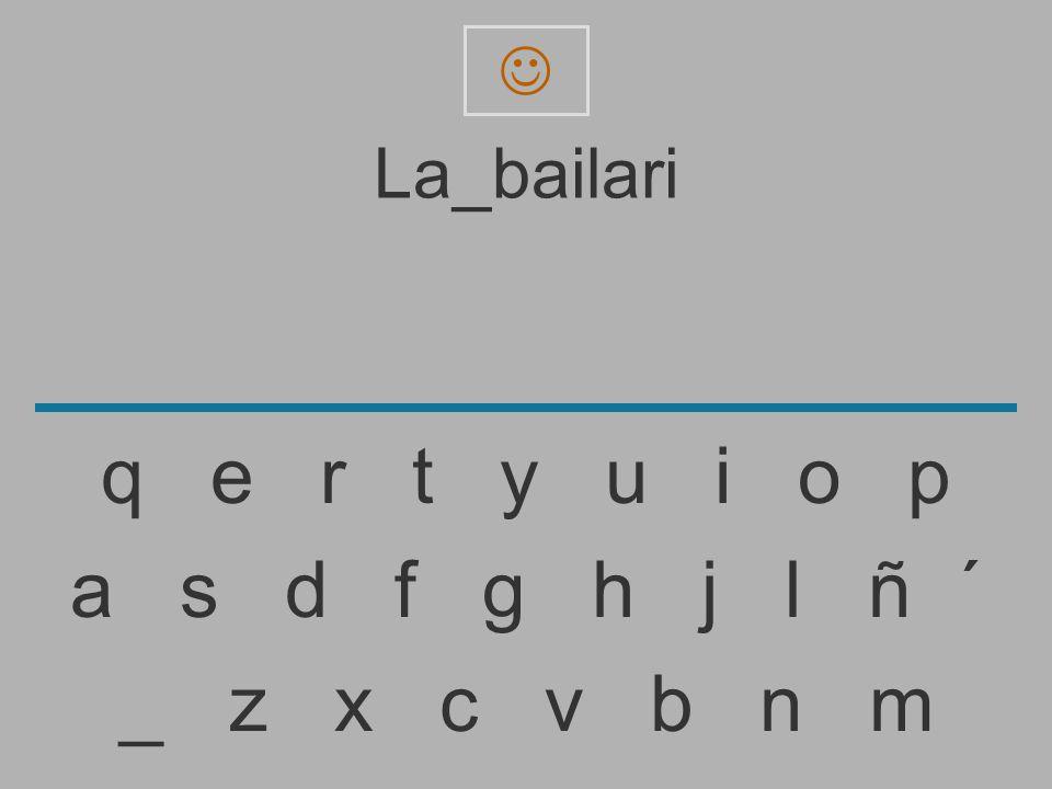 La_bailar _ z x c v b n m a s d f g h j l ñ ´ q e r t y u i o p