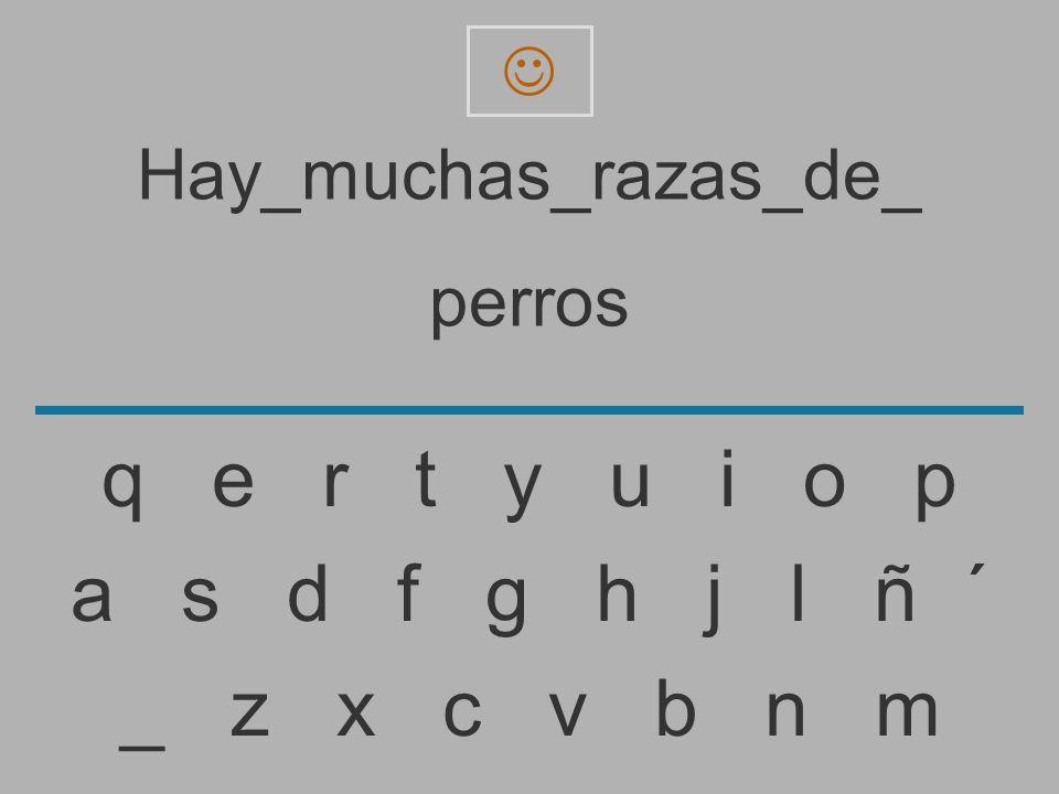 Hay_muchas_razas_de_ perro _ z x c v b n m a s d f g h j l ñ ´ q e r t y u i o p