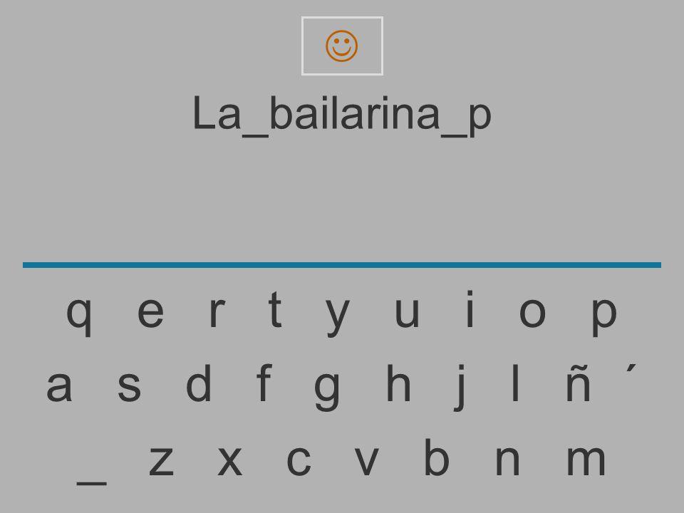 La_bailarina_ _ z x c v b n m a s d f g h j l ñ ´ q e r t y u i o p
