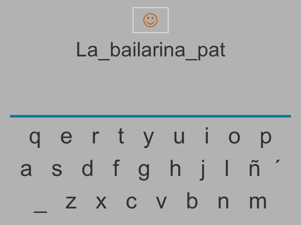 La_bailarina_pa _ z x c v b n m a s d f g h j l ñ ´ q e r t y u i o p
