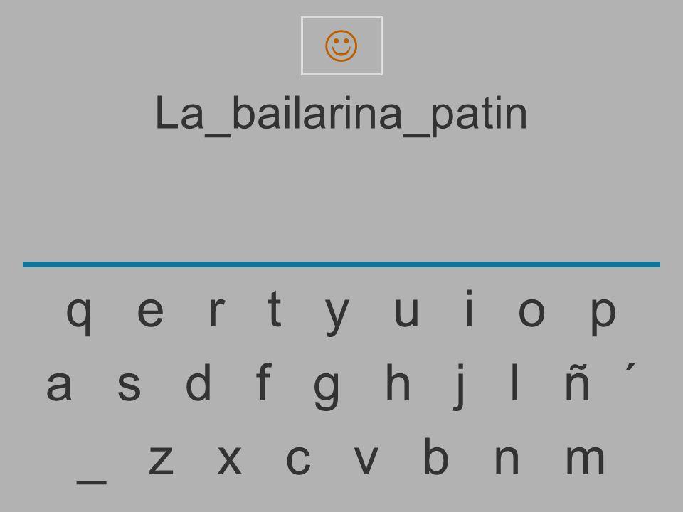 La_bailarina_pati _ z x c v b n m a s d f g h j l ñ ´ q e r t y u i o p