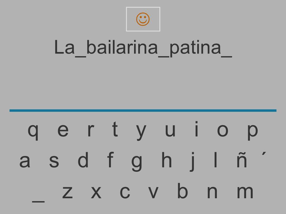 La_bailarina_patina _ z x c v b n m a s d f g h j l ñ ´ q e r t y u i o p