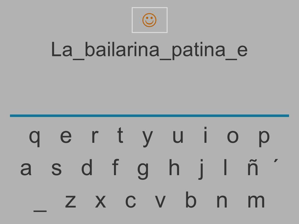 La_bailarina_patina_ _ z x c v b n m a s d f g h j l ñ ´ q e r t y u i o p