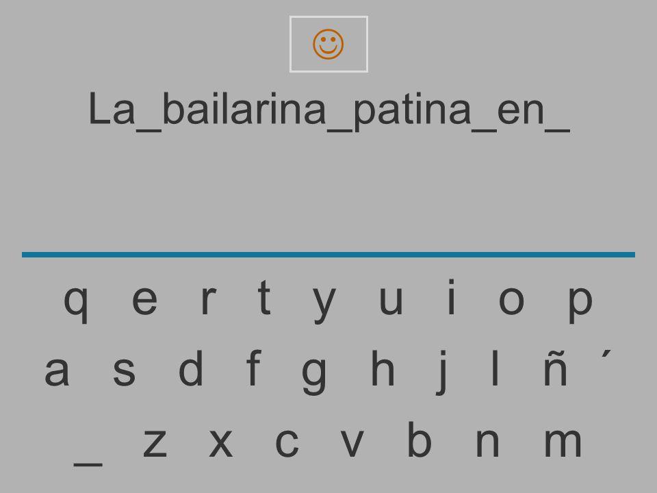 La_bailarina_patina_en _ z x c v b n m a s d f g h j l ñ ´ q e r t y u i o p