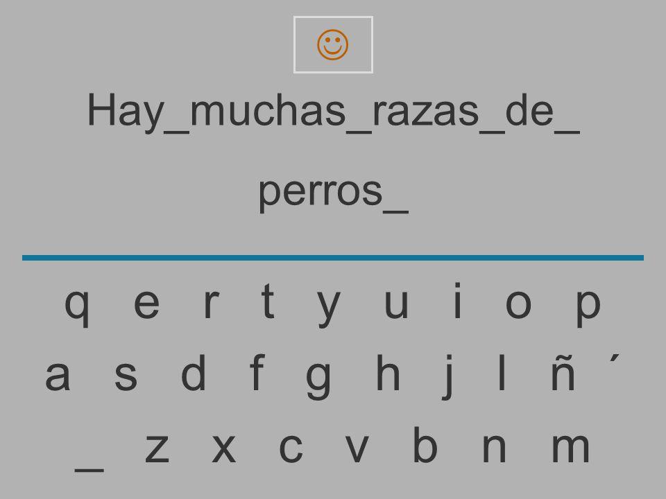 Hay_muchas_razas_de_ perros _ z x c v b n m a s d f g h j l ñ ´ q e r t y u i o p