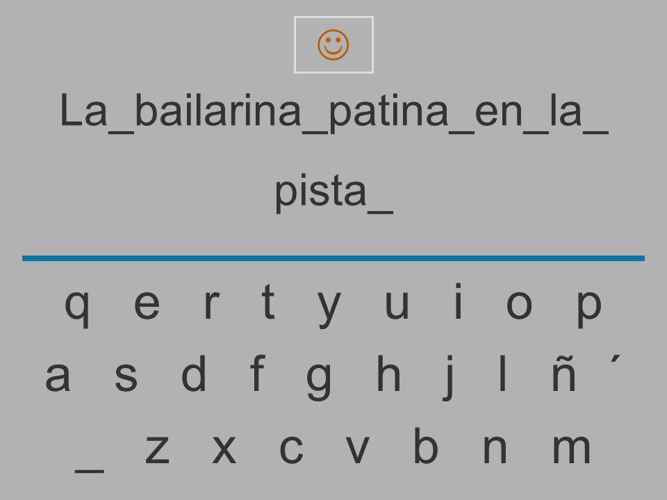 La_bailarina_patina_en_la_ pista _ z x c v b n m a s d f g h j l ñ ´ q e r t y u i o p