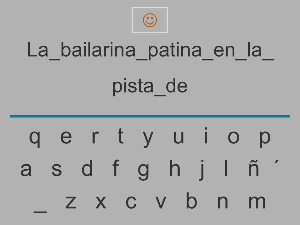 La_bailarina_patina_en_la_ pista_d _ z x c v b n m a s d f g h j l ñ ´ q e r t y u i o p