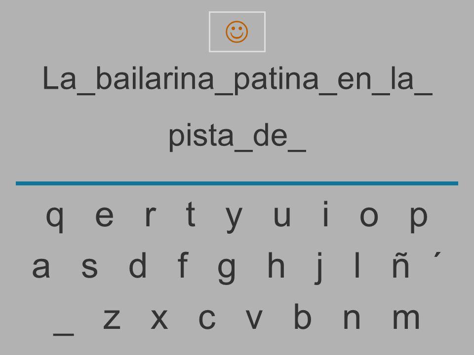 La_bailarina_patina_en_la_ pista_de _ z x c v b n m a s d f g h j l ñ ´ q e r t y u i o p
