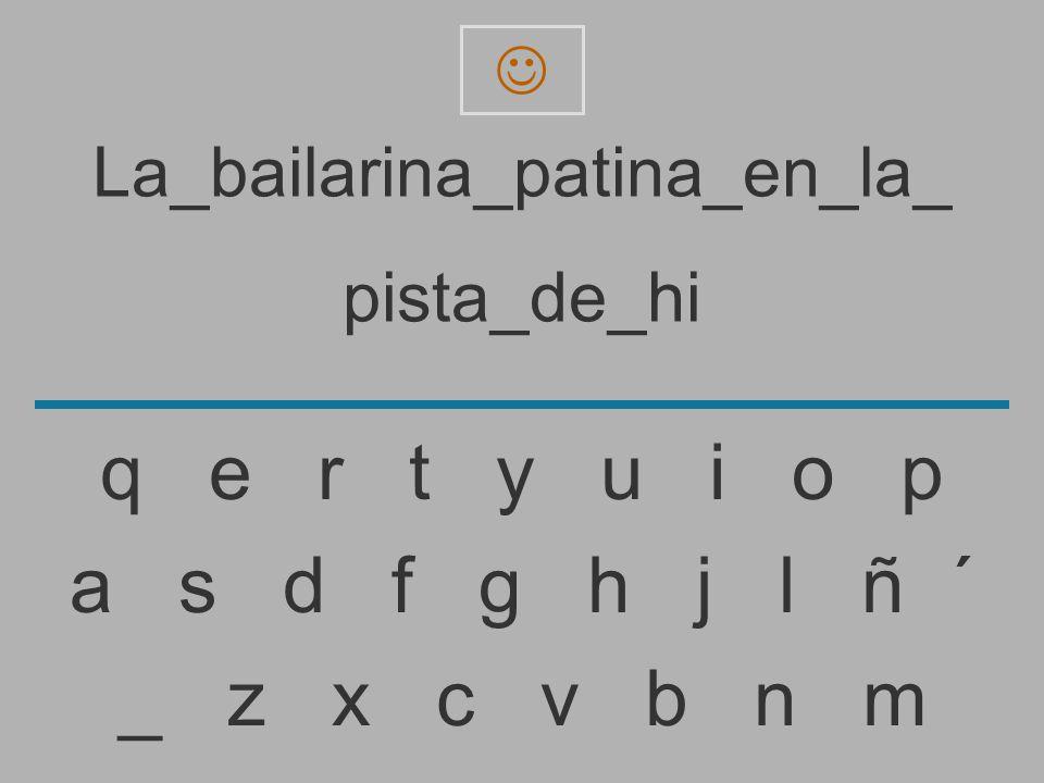 La_bailarina_patina_en_la_ pista_de_h _ z x c v b n m a s d f g h j l ñ ´ q e r t y u i o p