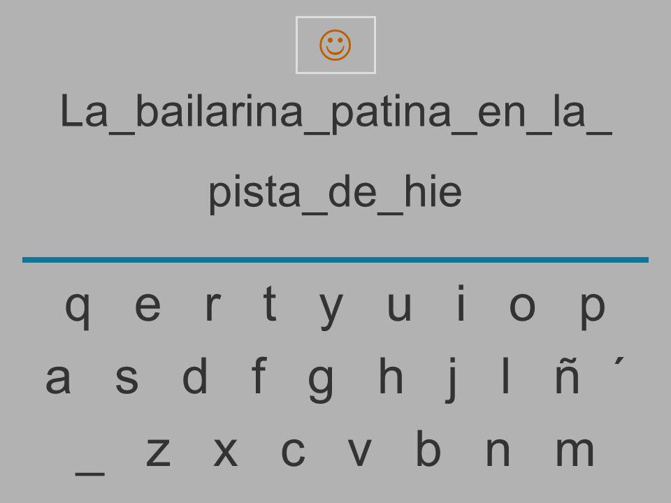 La_bailarina_patina_en_la_ pista_de_hi _ z x c v b n m a s d f g h j l ñ ´ q e r t y u i o p