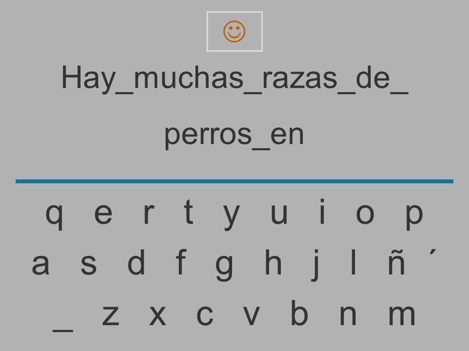 Hay_muchas_razas_de_ perros_e _ z x c v b n m a s d f g h j l ñ ´ q e r t y u i o p