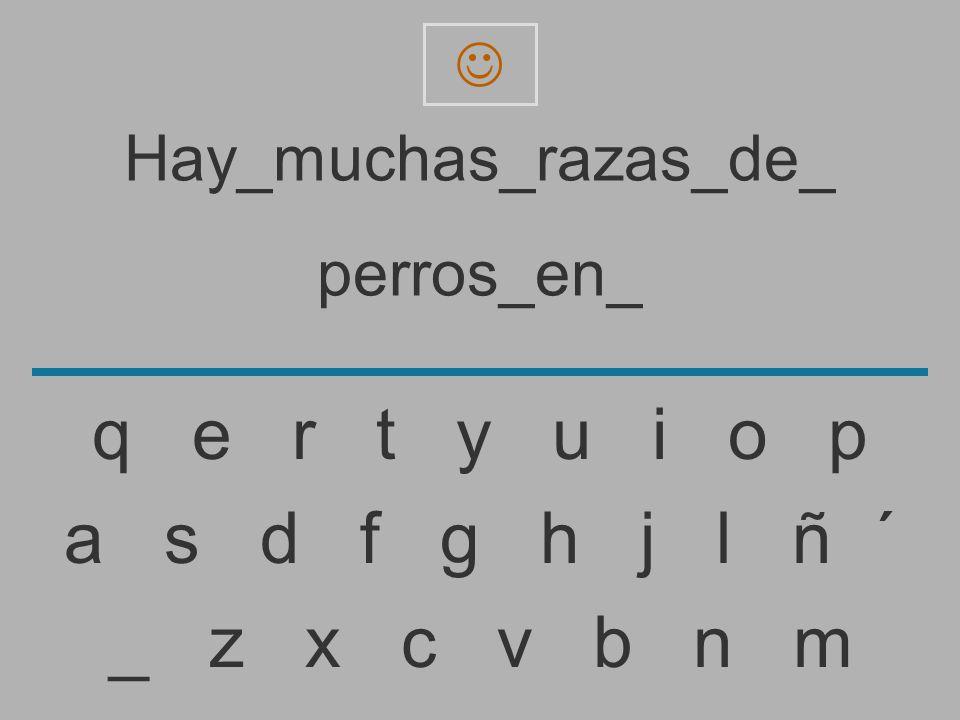 Hay_muchas_razas_de_ perros_en _ z x c v b n m a s d f g h j l ñ ´ q e r t y u i o p