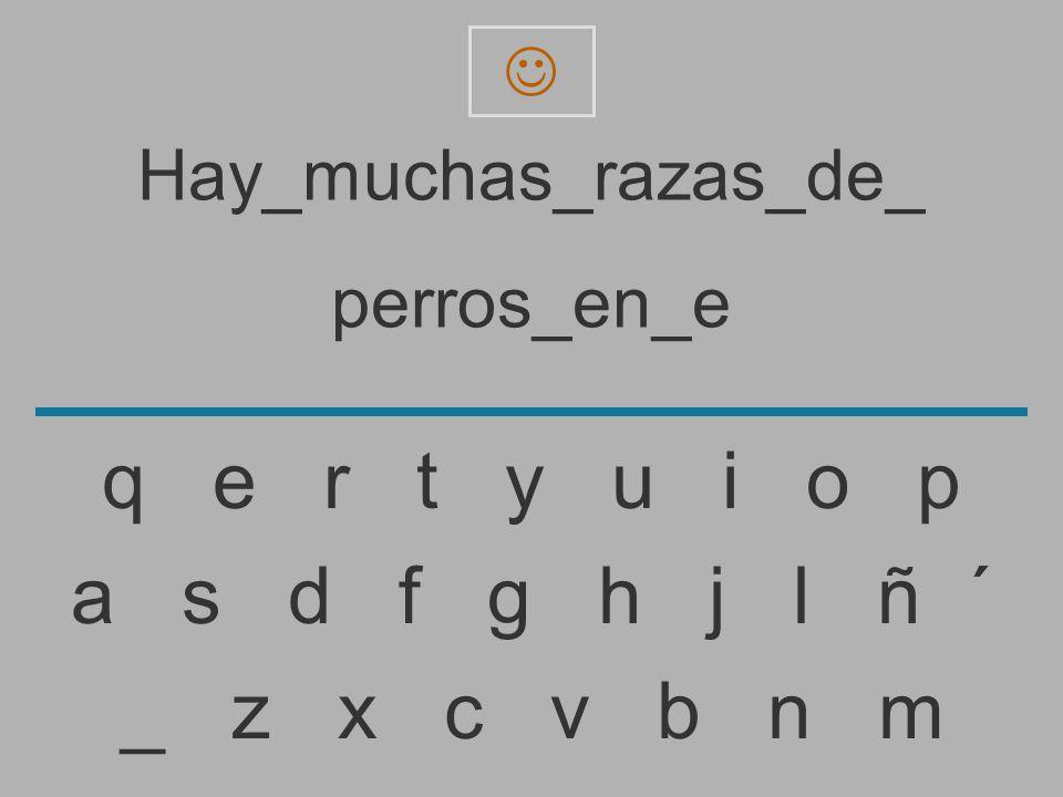 Hay_muchas_razas_de_ perros_en_ _ z x c v b n m a s d f g h j l ñ ´ q e r t y u i o p