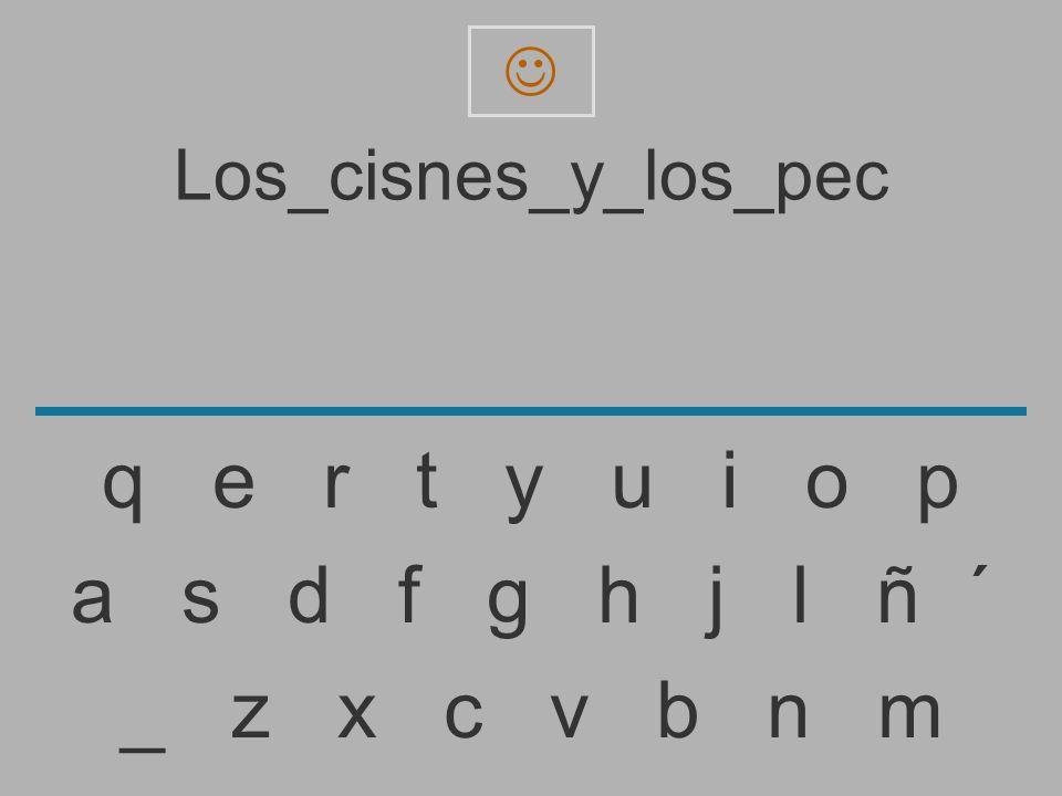 Los_cisnes_y_los_pe _ z x c v b n m a s d f g h j l ñ ´ q e r t y u i o p