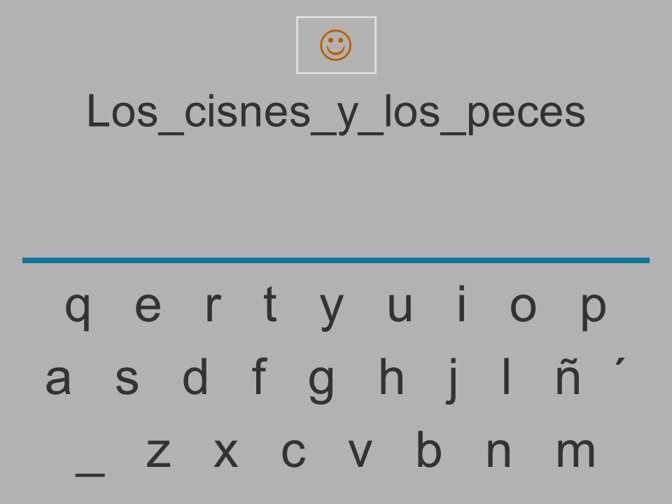 Los_cisnes_y_los_pece _ z x c v b n m a s d f g h j l ñ ´ q e r t y u i o p