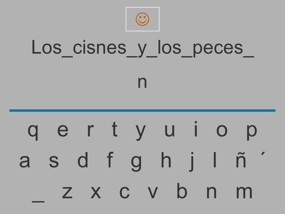 Los_cisnes_y_los_peces_ _ z x c v b n m a s d f g h j l ñ ´ q e r t y u i o p