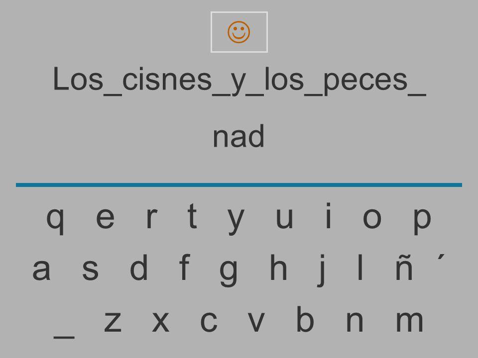 Los_cisnes_y_los_peces_ na _ z x c v b n m a s d f g h j l ñ ´ q e r t y u i o p