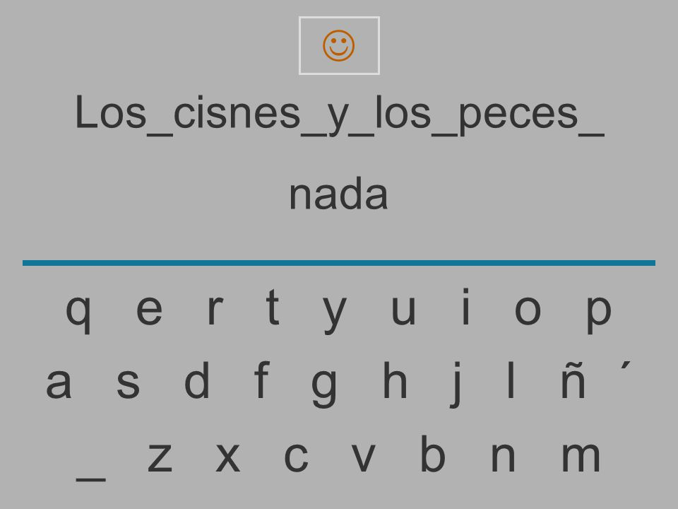 Los_cisnes_y_los_peces_ nad _ z x c v b n m a s d f g h j l ñ ´ q e r t y u i o p