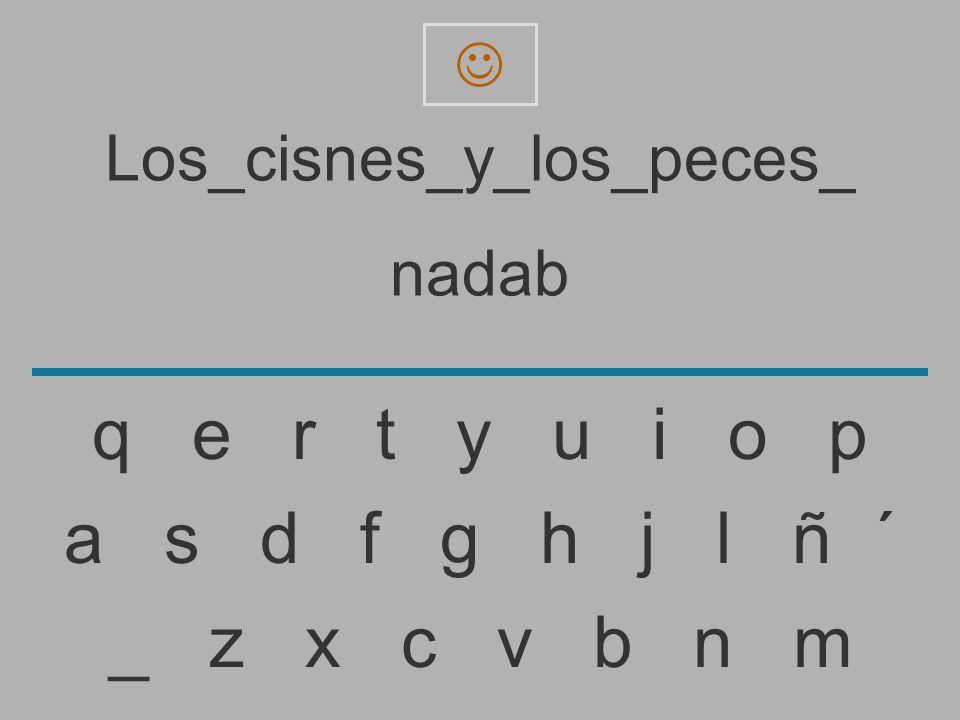Los_cisnes_y_los_peces_ nada _ z x c v b n m a s d f g h j l ñ ´ q e r t y u i o p