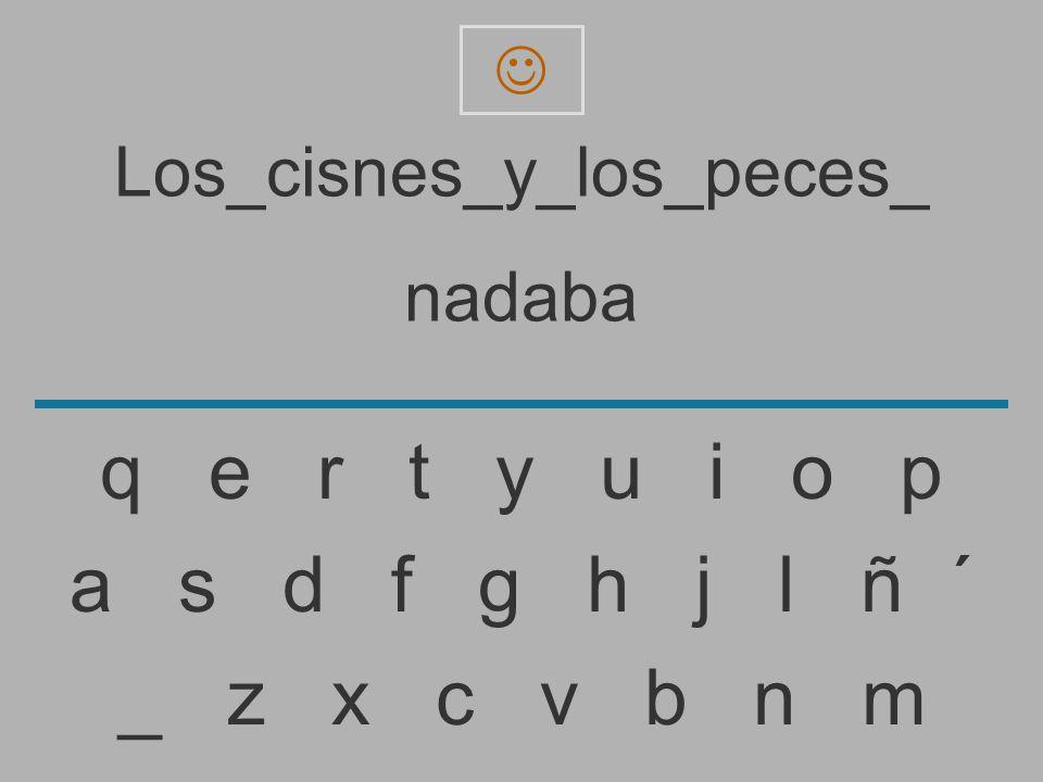 Los_cisnes_y_los_peces_ nadab _ z x c v b n m a s d f g h j l ñ ´ q e r t y u i o p