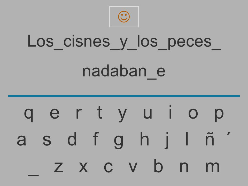 Los_cisnes_y_los_peces_ nadaban_ _ z x c v b n m a s d f g h j l ñ ´ q e r t y u i o p