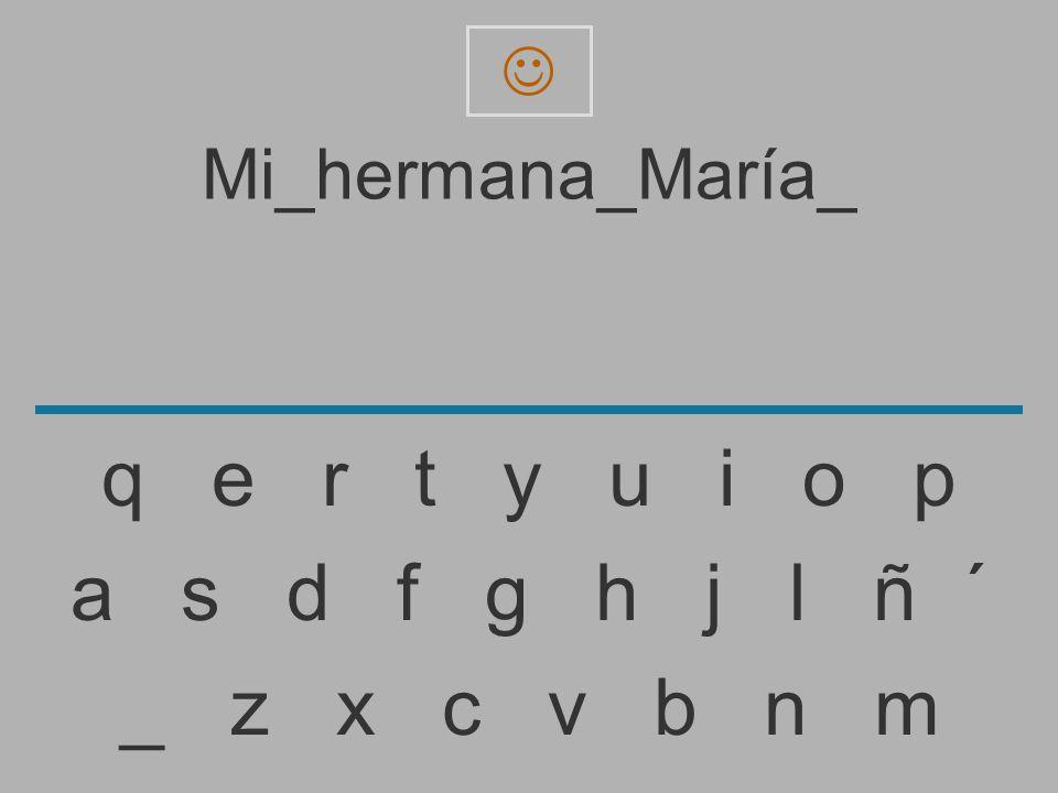 Mi_hermana_María _ z x c v b n m a s d f g h j l ñ ´ q e r t y u i o p
