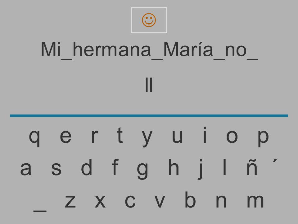 Mi_hermana_María_no_ l _ z x c v b n m a s d f g h j l ñ ´ q e r t y u i o p