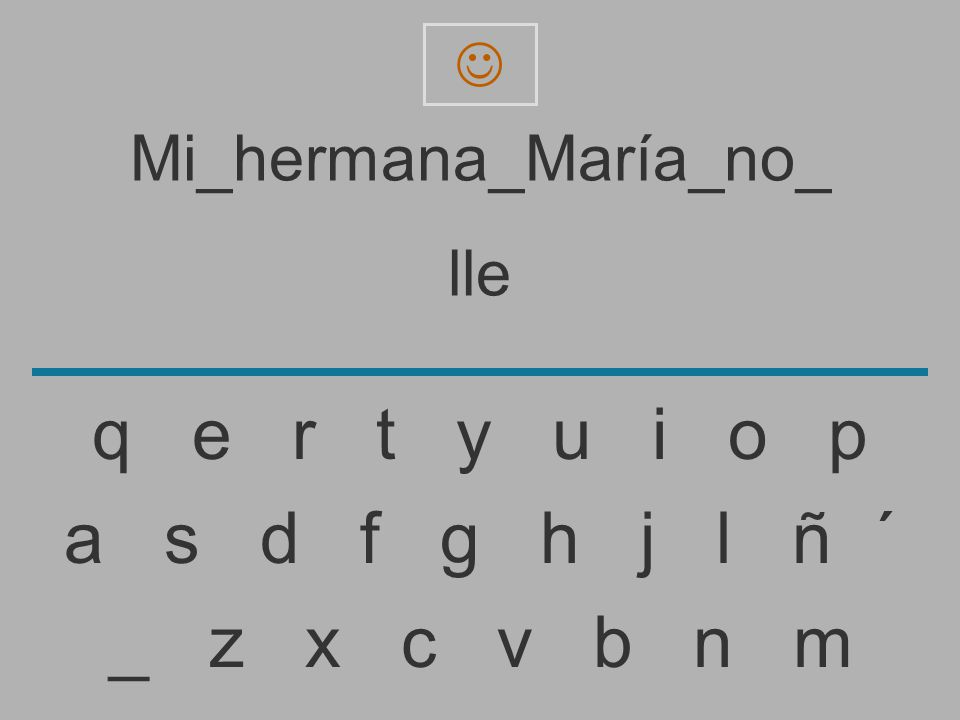 Mi_hermana_María_no_ ll _ z x c v b n m a s d f g h j l ñ ´ q e r t y u i o p