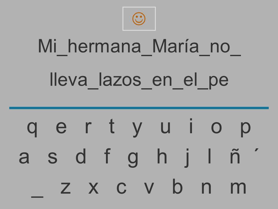 Mi_hermana_María_no_ lleva_lazos_en_el_p _ z x c v b n m a s d f g h j l ñ ´ q e r t y u i o p