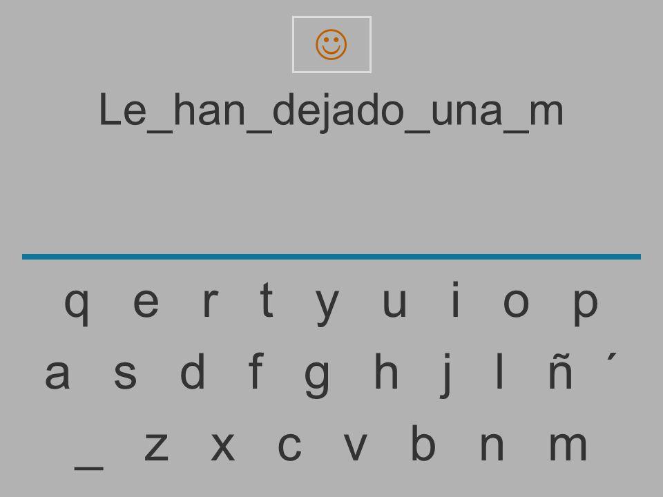 Le_han_dejado_una_ _ z x c v b n m a s d f g h j l ñ ´ q e r t y u i o p