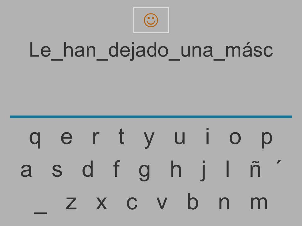 Le_han_dejado_una_más _ z x c v b n m a s d f g h j l ñ ´ q e r t y u i o p
