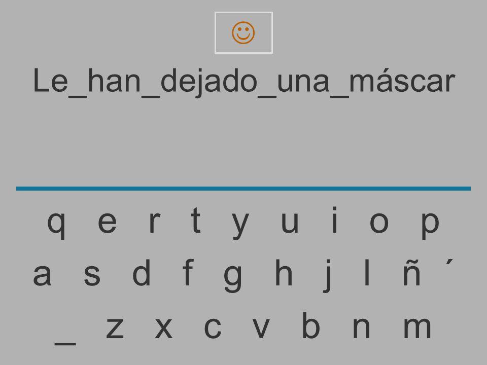 Le_han_dejado_una_másca _ z x c v b n m a s d f g h j l ñ ´ q e r t y u i o p