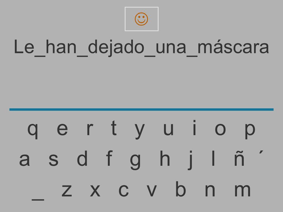 Le_han_dejado_una_máscar _ z x c v b n m a s d f g h j l ñ ´ q e r t y u i o p