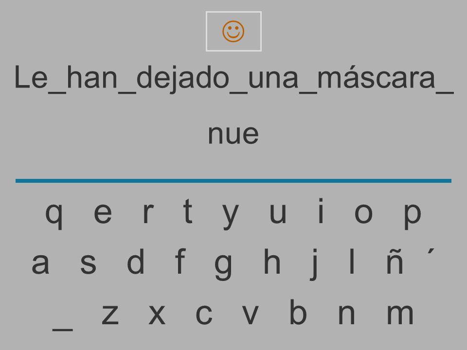 Le_han_dejado_una_máscara_ nu _ z x c v b n m a s d f g h j l ñ ´ q e r t y u i o p