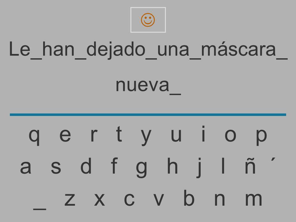 Le_han_dejado_una_máscara_ nueva _ z x c v b n m a s d f g h j l ñ ´ q e r t y u i o p
