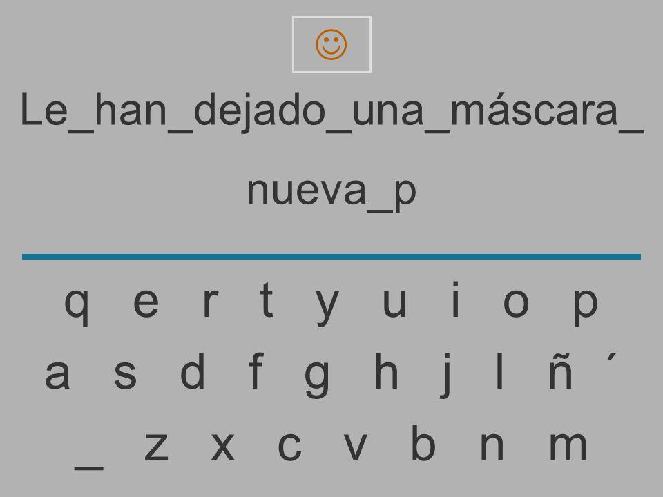 Le_han_dejado_una_máscara_ nueva_ _ z x c v b n m a s d f g h j l ñ ´ q e r t y u i o p
