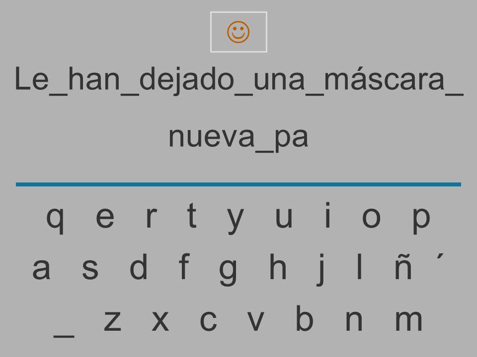 Le_han_dejado_una_máscara_ nueva_p _ z x c v b n m a s d f g h j l ñ ´ q e r t y u i o p
