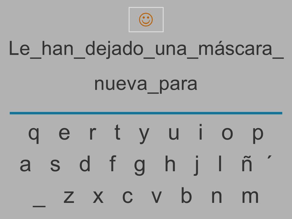 Le_han_dejado_una_máscara_ nueva_par _ z x c v b n m a s d f g h j l ñ ´ q e r t y u i o p