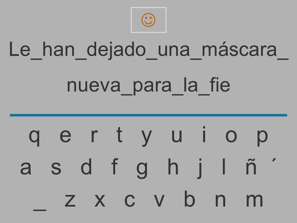 Le_han_dejado_una_máscara_ nueva_para_la_fi _ z x c v b n m a s d f g h j l ñ ´ q e r t y u i o p