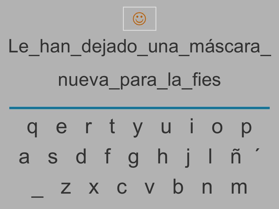 Le_han_dejado_una_máscara_ nueva_para_la_fie _ z x c v b n m a s d f g h j l ñ ´ q e r t y u i o p