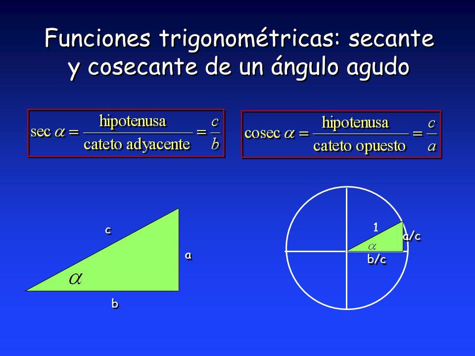 Funciones trigonométricas: secante y cosecante de un ángulo agudo a a b b c c b/c a/c 1