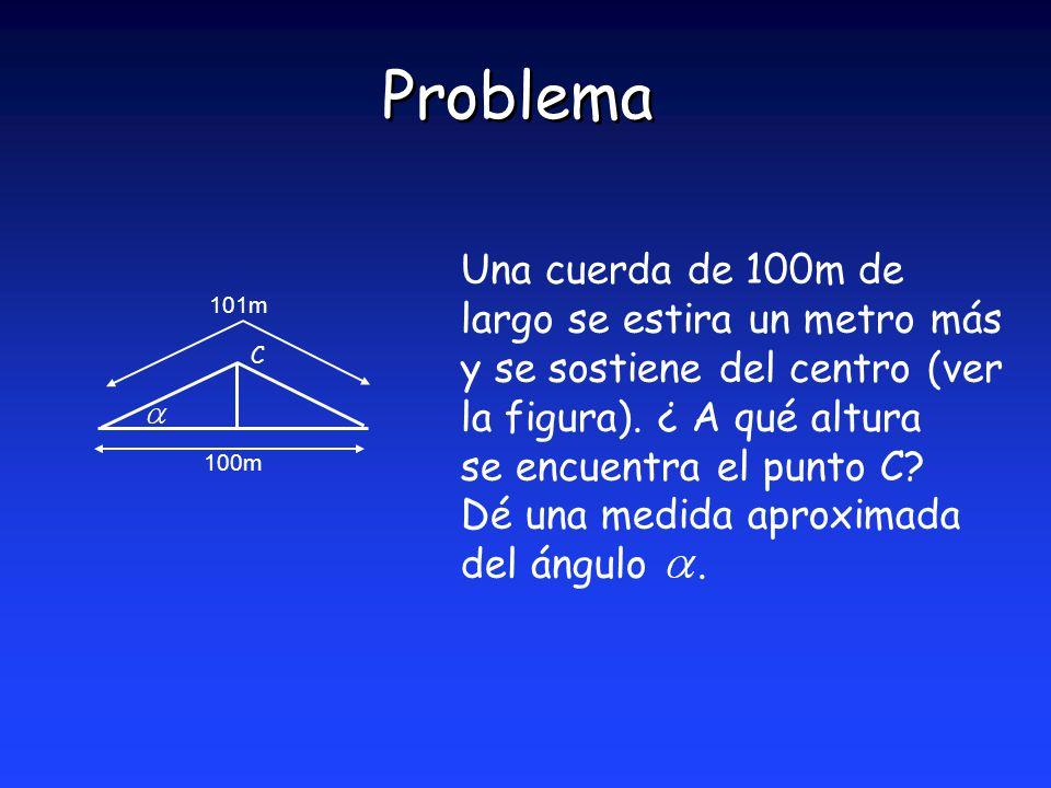Problema Una cuerda de 100m de largo se estira un metro más y se sostiene del centro (ver la figura).